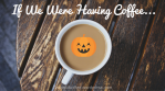 if-we-were-having-coffee