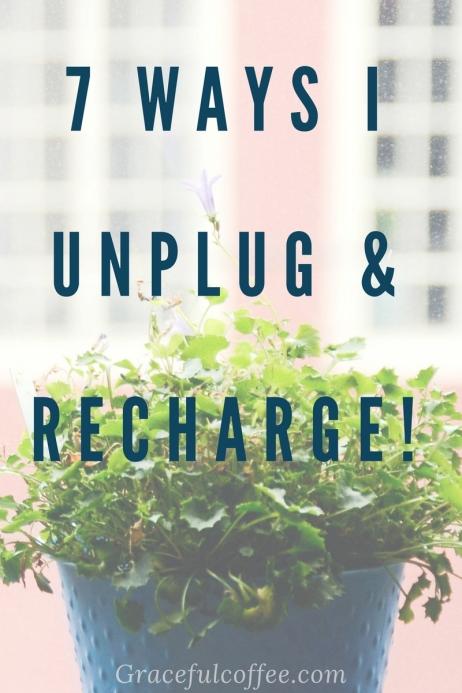 7 Ways I Unplug & Recharge!